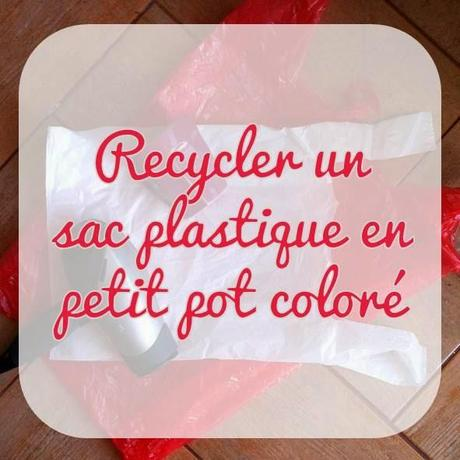d co upcycling recycler un sac plastique en pot color. Black Bedroom Furniture Sets. Home Design Ideas