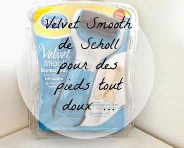 Velvet Smooth de Scholl pour des pieds tout doux...