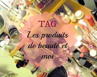 """TAG: """"Les produits de beaute et moi..."""""""