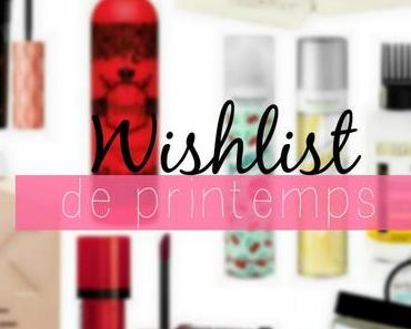 Wishlist de printemps!