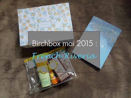 Birchbox Mai 2015 + Kit Beauté