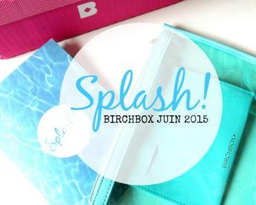 Splash! La Birchbox de Juin est déjà là!