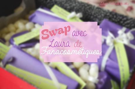 Swap avec Laura du blog Fanacosmétiques.
