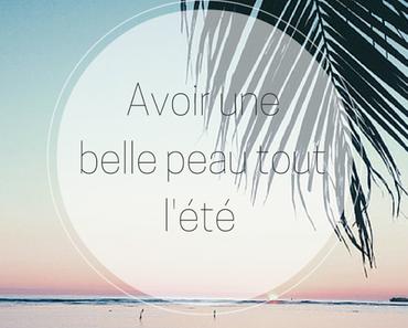 AVOIR UNE BELLE PEAU TOUT L'ÉTÉ