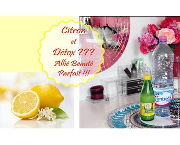Citron et Détox ? Votre allié Beauté parfait !!!