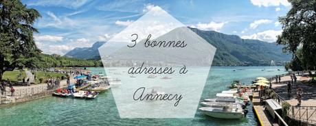 3 bonnes adresses à Annecy