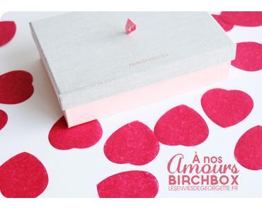 Birchbox A nos Amours #fevrier2016