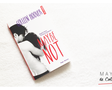 Maybe Not de Colleen Hoover  son nouveau roman New Romance