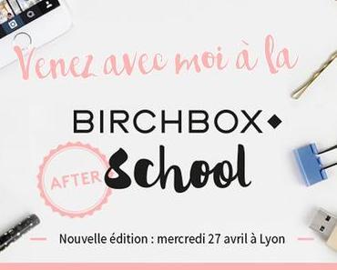 Et si vous m'accompagniez à la Birchbox After School ?