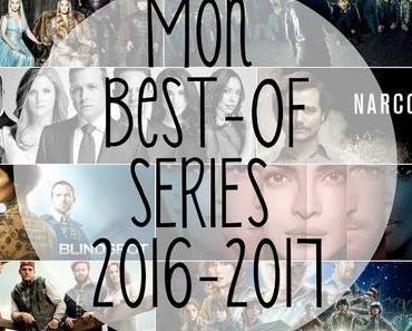 [BestOf] Mon top Séries 2016-2017 !