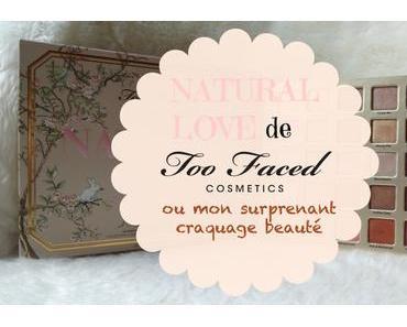 Natural Love de Too Faced ou mon surprenant craquage beauté 🌷