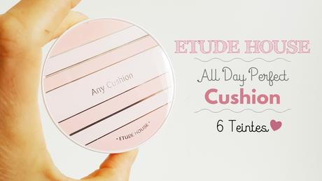 K-Beauty - Cushion All Day Perfect Etude House en 6 teintes !