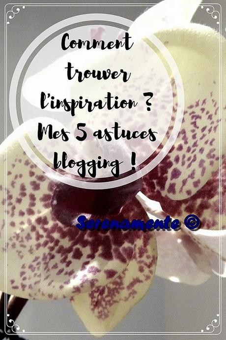 Comment trouver l'inspiration ? Mes 5 astuces blogging !
