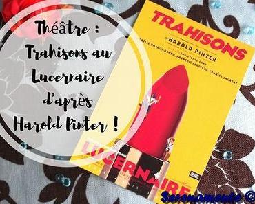 Théâtre : Trahisons au Lucernaire d'après Harold Pinter !
