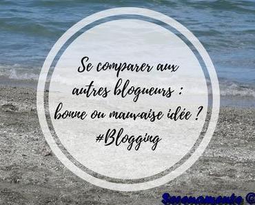 Se comparer aux autres blogueurs : bonne ou mauvaise idée ? #Blogging