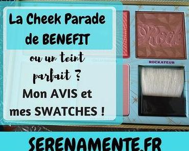 La Cheek Parade de Benefit ou un teint parfait ? Mon avis et mes swatches !