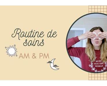 ROUTINE DE SOINS | Matin & soir