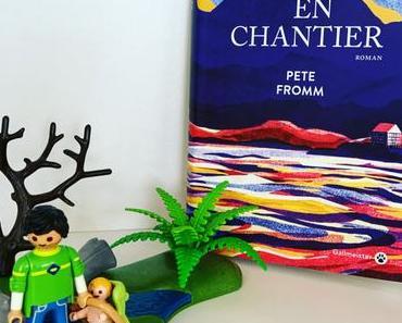 J'ai lu: La vie en chantier de Pete Fromm