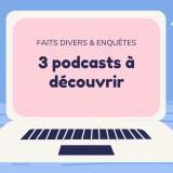 Faits divers & enquêtes : 3 podcasts à découvrir